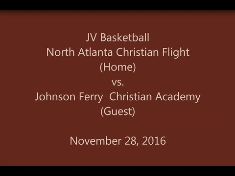 North Atlanta Christian Flight vs Johnson Ferry Christian Academy   - JV Basketball  11-28-2016