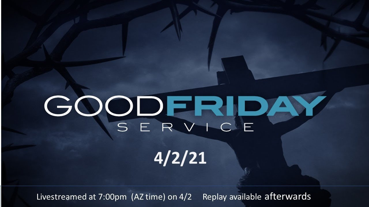 Good Friday -  7:00pm 4/2 - Live Streamed Service