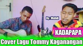 KADAPAPA - TOMMY KAGANANGAN ( COVER MUHDI FEAT EM YADIE ) LAGU BANJAR