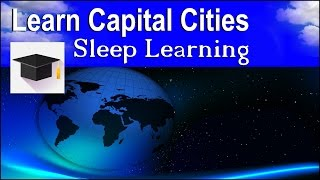 Learn Capital Cities, ★ Sleep Learning ★ Learn Countries and Capitals, Binaural Beats.