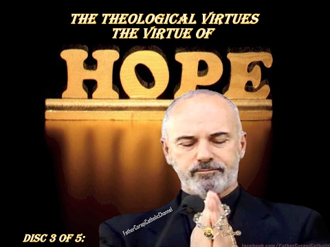 The Theological Virtues:  Disc 3 of 5: The Virtue Of Hope! Fr. J Corapi