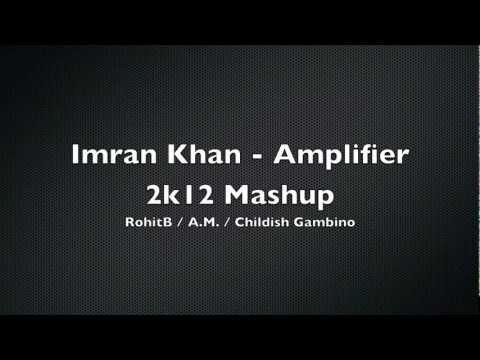 Imran Khan - Amplifier Mashup [A.M. / RohitB / Childish Gambino]