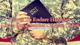 Prayer To Endure Hardship Like a Good Soldier Of Jesus Christ