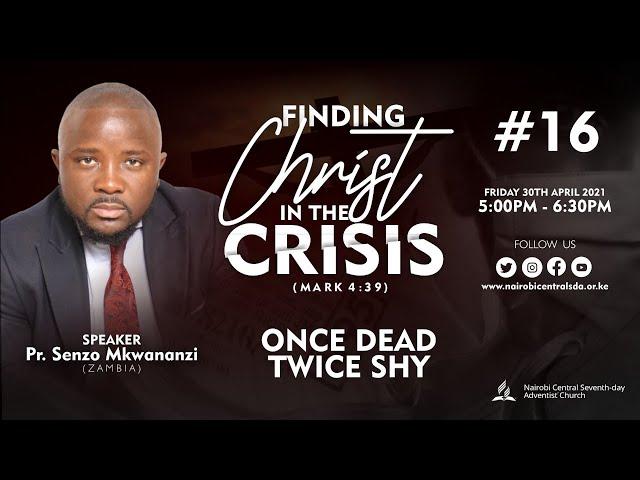 #16 - Once Dead Twice Shy - Pr. Senzo Mkwananzi | Finding Christ In The Crisis