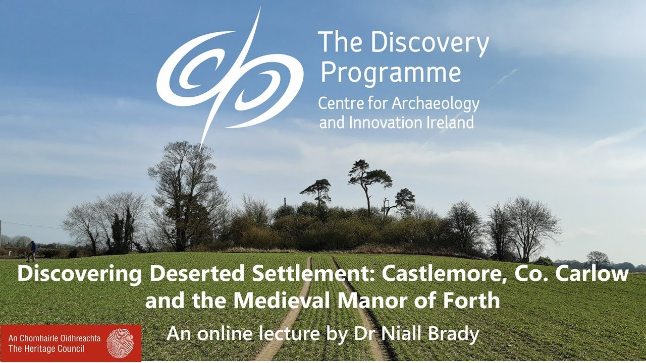 Discovering Deserted Settlement: Castlemore, Co. Carlow & the Medieval Manor of Forth by Niall Brady