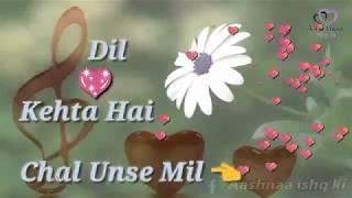 Dil kehta hai chal unse mil , whatsapp status video
