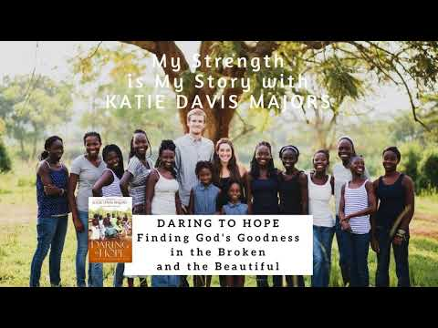 999 My Strength Is My Story with Katie Davis Majors, Daring to Hope