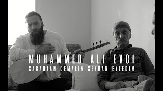 Muhammed Ali Evci - Sabahtan Cemalin Seyran Eyledim