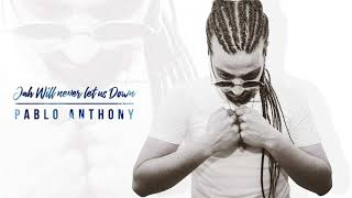 Pablo Anthony  - Jah Will Never Let Us Down (Official Audio)