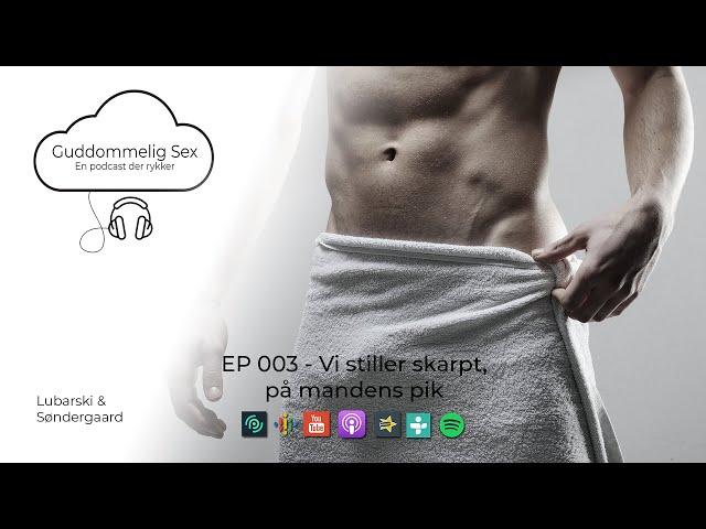"Guddommelig Sex - EP 003 - ""Vi stiller skarpt på mandens pik"