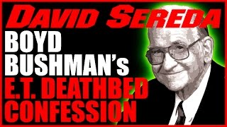 Boyd Bushman, Brilliant Area 51 Scientist Deathbed Confession, David Sereda