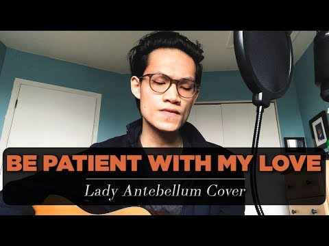 Be Patient With My Love - Lady Antebellum Cover