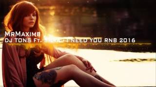 DJ TONS Ft  SILVA   I NEED YOU RNB 2016 KSS MELODAYZ