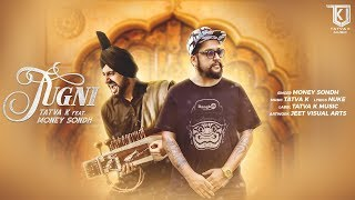 Jugni - Tatva K feat. Money Sondh