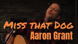 New Country Artist // Miss that Dog - Aaron Grant (Acoustic - 2019)
