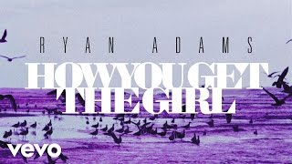 Ryan Adams - How You Get The Girl (from '1989') (Audio)