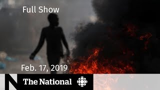 The National for Sunday, February 17, 2019 —  Haiti Tensions, Fake Experts, Measles Outbreak