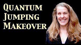 Quantum Jumping Makeover: Act Like & Become a Better You