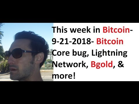 This week in Bitcoin- 9-21-2018- Bitcoin Core bug, Lightning Network, Bgold, & more!