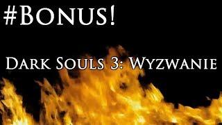Dark Souls 3: Wyzwanie - BEZIMIENNY KRÓL vs DEMONIDIAS (Bonus)