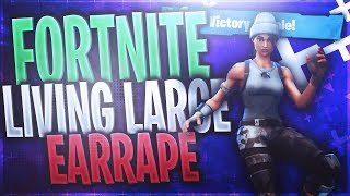 FORTNITE LIVING LARGE EARRAPE [BASS BOOSTED]