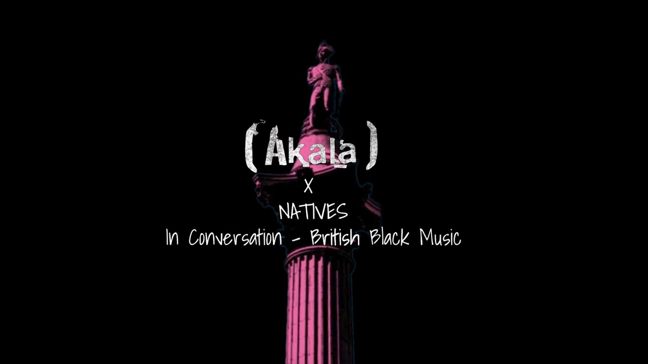 Akala x Natives: In Conversation - Black British Music