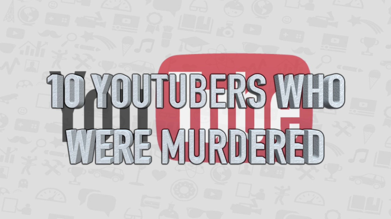 Download 10 YouTuber who were murdered
