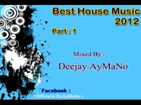 best house music 2012 part1 mixed by deejay aymano youtube