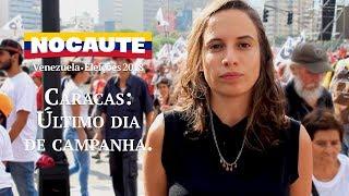 NOCAUTE MOSTRA O ÚLTIMO DIA DE CAMPANHA ELEITORAL NA VENEZUELA