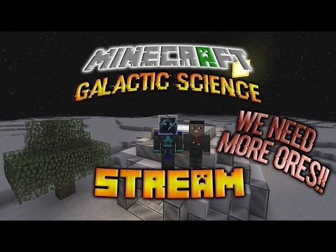 GET MORE ORES!! (Minecraft: Galactic Science)