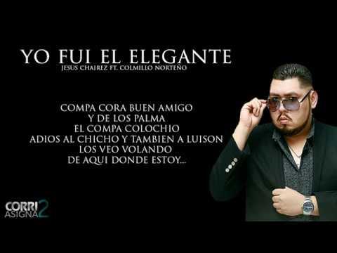 (LETRA) Yo Fui El Elegante - Jesus Chairez Ft Colmillo Norteño [ESTUDIO 2017]