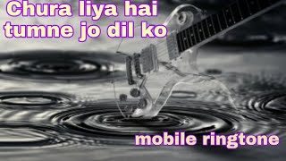 Chura Liya hai tumne jo dil ko Mobile ringtone bast mobile ringtone MP3 download