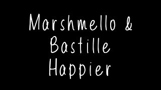 Marshmello & Bastille - Happier Lyrics