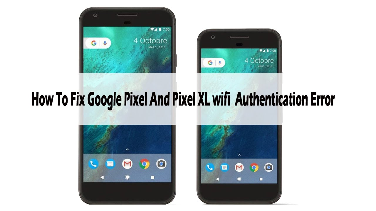 How To Fix Google Pixel And Pixel XL wifi Authentication ...