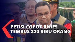 Lebih dari 220 Ribu Orang Dukung Petisi Copot Anies Baswedan