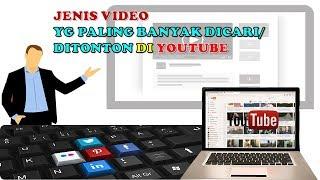 JENIS VIDEO YANG PALING BANYAK DICARI DAN DITONTON DI YOUTUBE