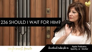 236 Should I Wait For Him? - Dating Advice With Single Smart Female