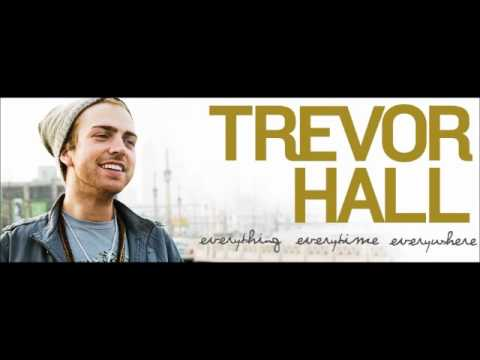 Trevor Hall Everything Everytime Everywhere Quot Different