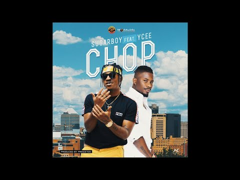 Sugarboy ft. Ycee – Chop [Official Audio]