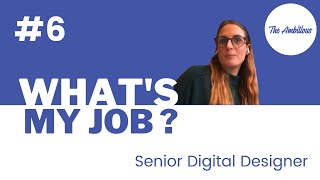 What's my Job ?  #6 - Senior Digital Designer