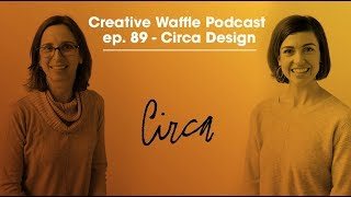 Ep. 89 - Circa Design - Studio lessons & why overdelivering is bad | Creative Waffle