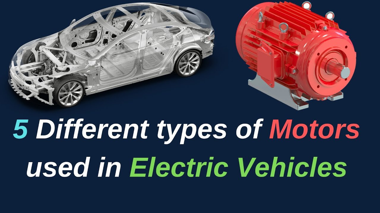 Different Types Of Motors Used In Electric Cars  U0026 Evs