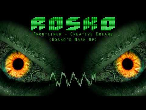 Frontliner - Creative Dreams (Rosko's Mash Up)