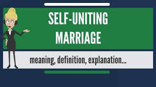 What is SELF-UNITING MARRIAGE? What does SELF-UNITING MARRIAGE mean? SELF-UNITING MARRIAGE meaning