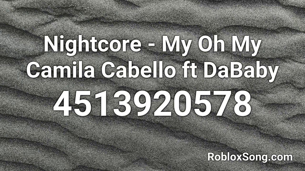 my roblox id Nightcore My Oh My Camila Cabello Ft Dababy Roblox Id Roblox Music Code Youtube