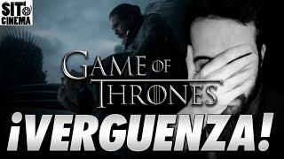 ESTO ES UNA VERGUENZA ABSOLUTA FINAL Game Of Thrones | Estoy Destrozado