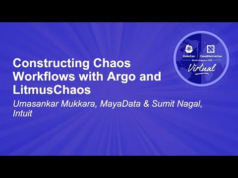 Constructing Chaos Workflows with Argo and LitmusChaos - Umasankar Mukkara, MayaData & Sumit Nagal