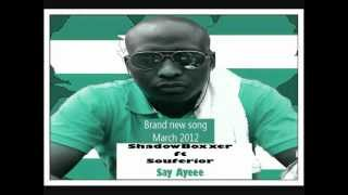Shadow Boxer ft Souferior- say ayee