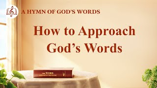 "2020 Christian Devotional Song | ""How to Approach God's Words"""