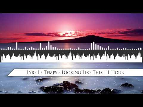 Lyre Le Temps  - Looking Like this   1 Hour